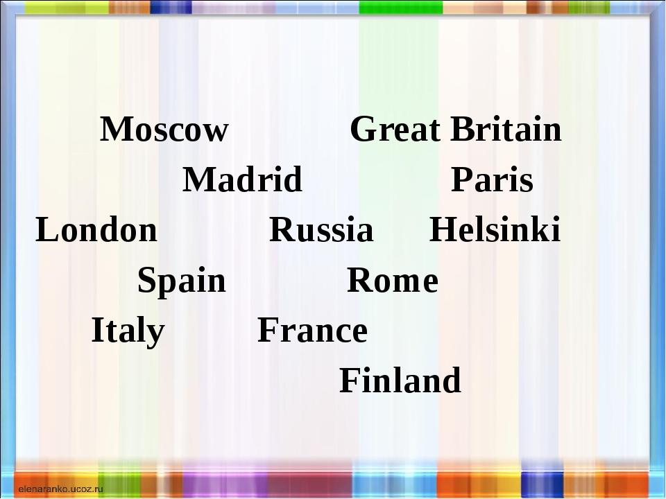 Moscow Great Britain Madrid Paris London Russia Helsinki Spain Rome Italy Fr...