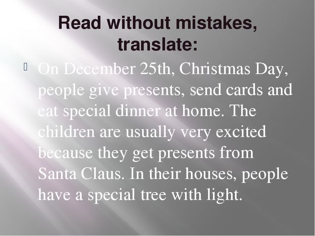 Read without mistakes, translate: On December 25th, Christmas Day, people giv...
