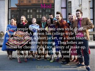 Mod There people developed their own style distinct from others. A person has