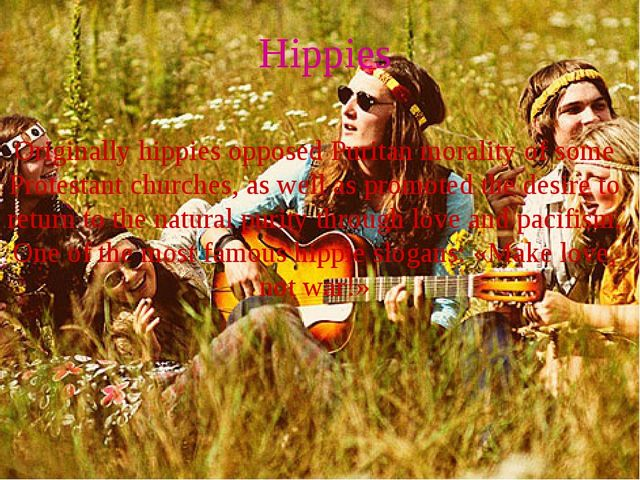 Hippies Originally hippies opposed Puritan morality of some Protestant church...