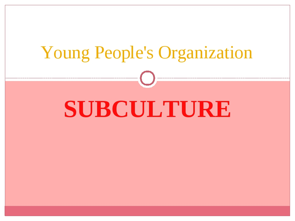 SUBCULTURE Young People's Organization