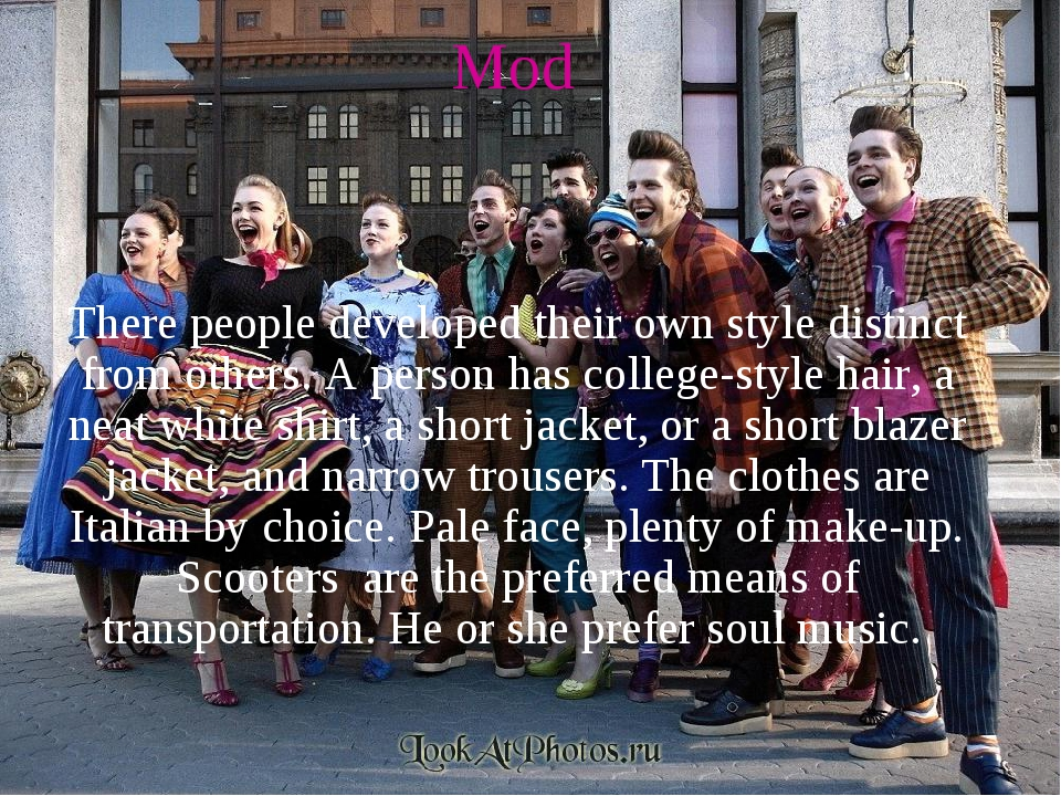 Mod There people developed their own style distinct from others. A person has...
