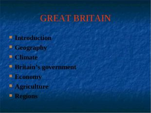 GREAT BRITAIN Introduction Geography Climate Britain's government Economy Agr