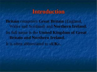 Introduction Britain comprises Great Britain (England, Wales and Scotland) an