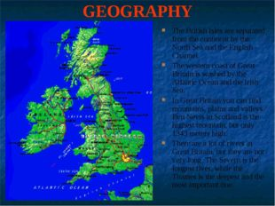 GEOGRAPHY The British Isles are separated from the continent by the North Sea