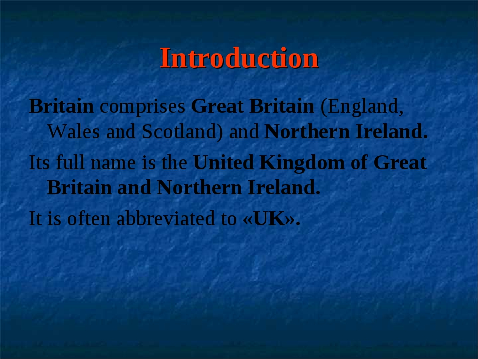Introduction Britain comprises Great Britain (England, Wales and Scotland) an...
