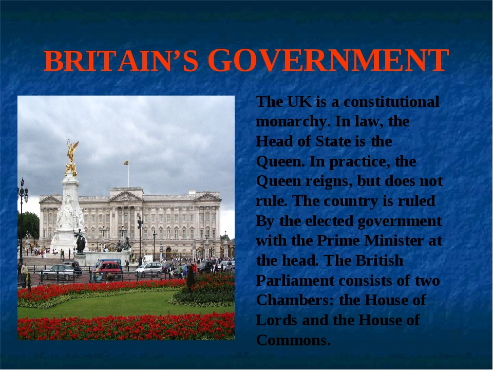 BRITAIN'S GOVERNMENT The UK is a constitutional monarchy. In law, the Head of...