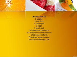 INGREDIENTS 3 apples 1 cup flour 1 cup sugar 3 eggs 1 pinch salt 1/2 teaspo