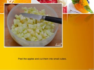 Peel the apples and cut them into small cubes.
