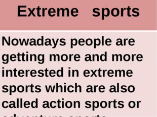 Extreme sports Nowadays people are getting more and more interested in extrem