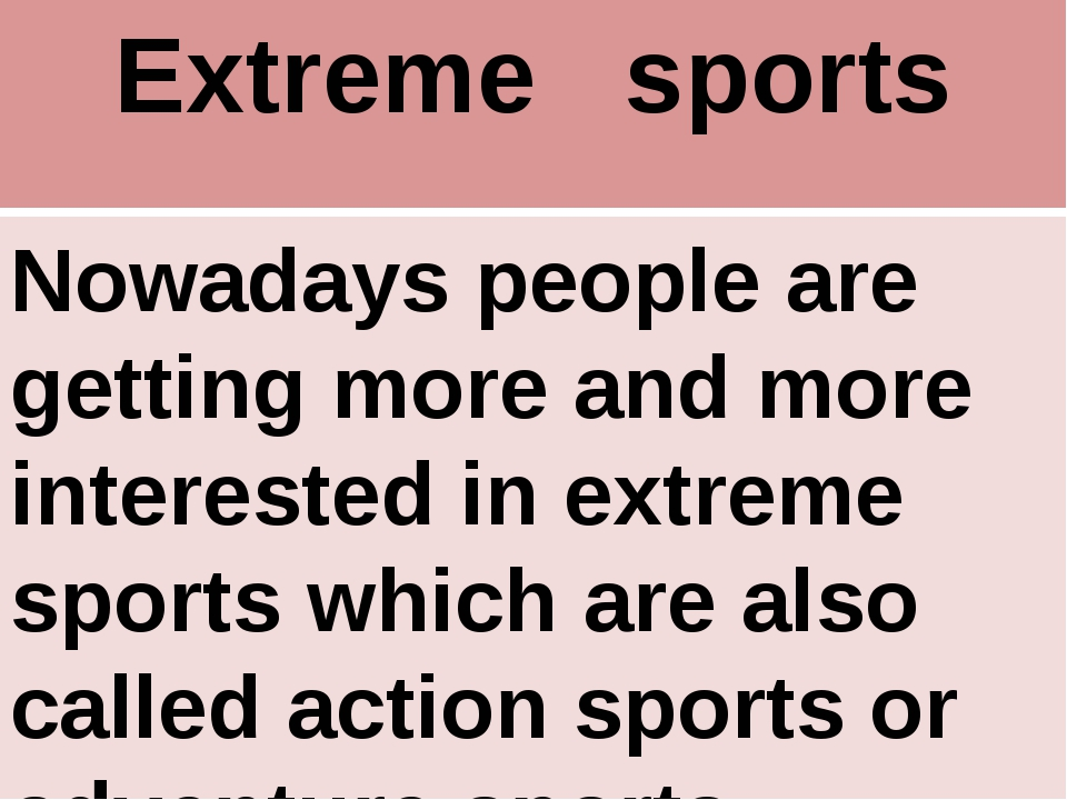 Extreme sports Nowadays people are getting more and more interested in extrem...
