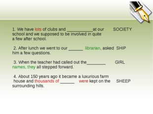 1. We have lots of clubs and ___________at our SOCIETY school and we supposed