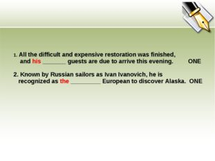 1. All the difficult and expensive restoration was finished, and his _______