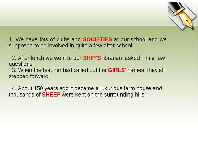 1. We have lots of clubs and SOCIETIES at our school and we supposed to be in...