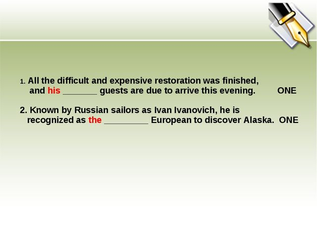 1. All the difficult and expensive restoration was finished, and his _______...
