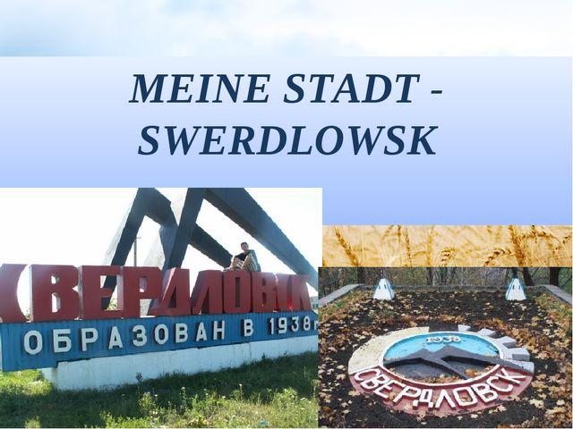 MEINE STADT - SWERDLOWSK