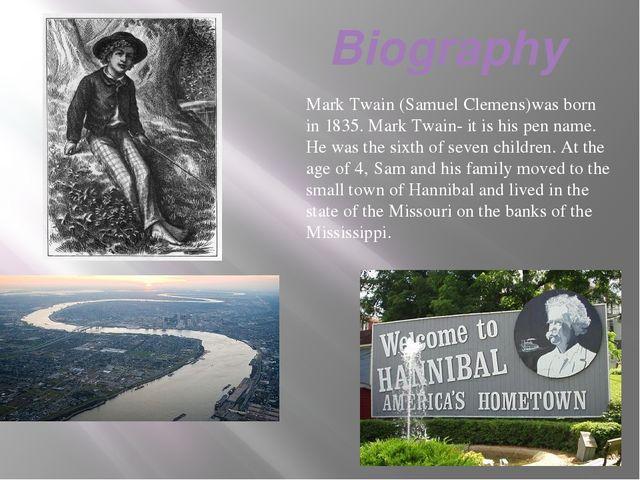 Biography Mark Twain (Samuel Clemens)was born in 1835. Mark Twain- it is his...