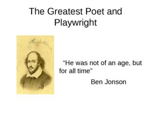 """The Greatest Poet and Playwright """"He was not of an age, but for all time"""" Ben"""