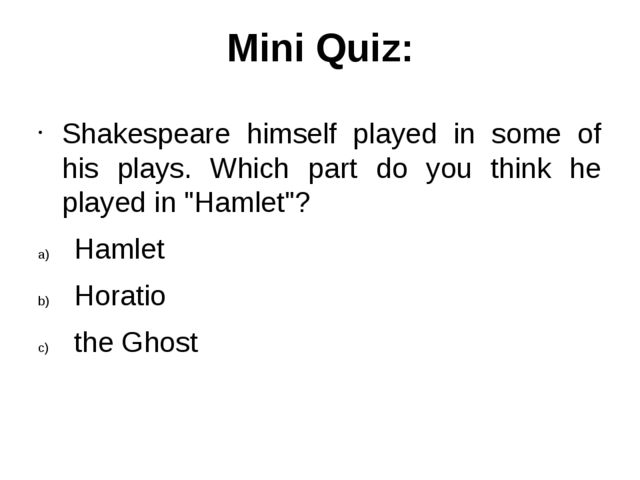 Mini Quiz: Shakespeare himself played in some of his plays. Which part do you...