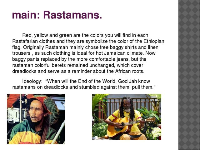 main: Rastamans. 	Red, yellow and green are the colors you will find in each...