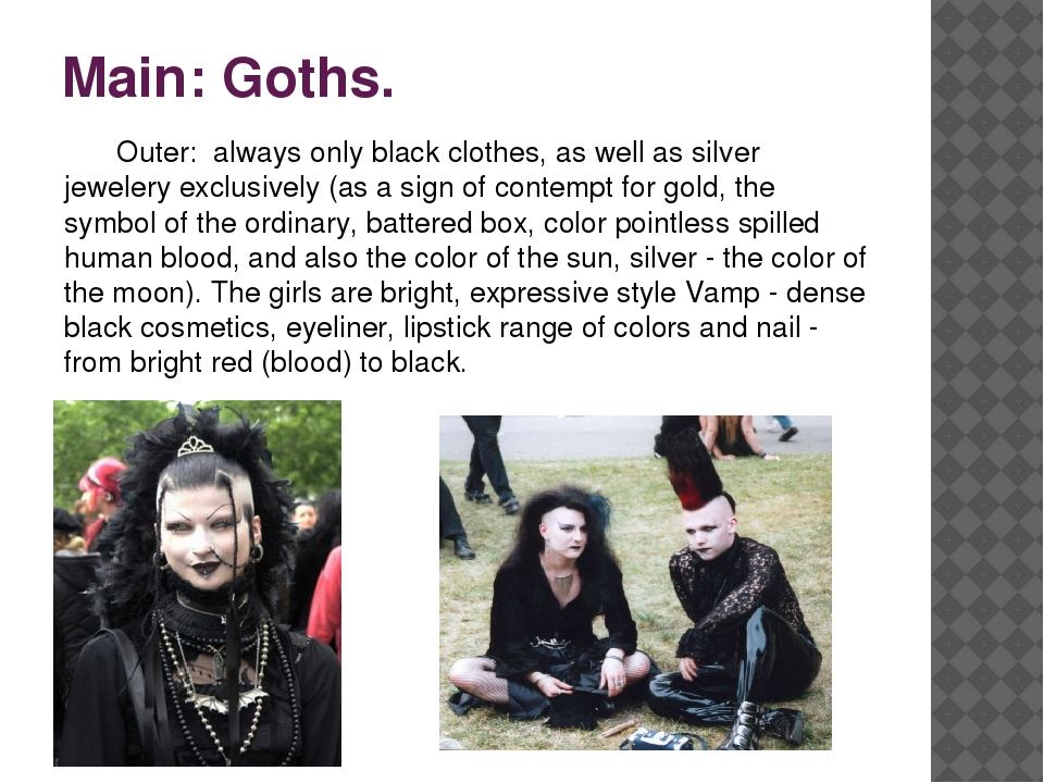 Main: Goths. 	Outer: always only black clothes, as well as silver jewelery ex...