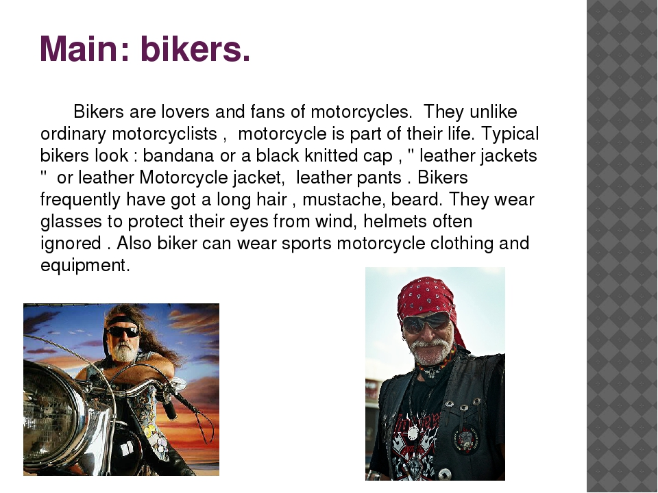 Main: bikers. 	Bikers are lovers and fans of motorcycles. They unlike ordinar...
