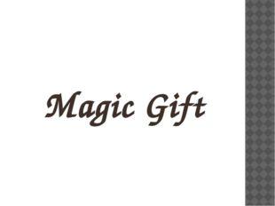 Magic Gift