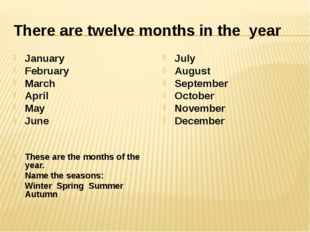 There are twelve months in the year January February March April May June The
