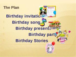 The Plan Birthday invitation Birthday song Birthday presents Birthday party B