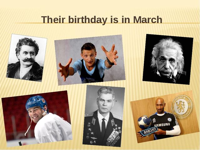 Their birthday is in March