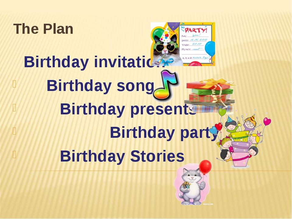 The Plan Birthday invitation Birthday song Birthday presents Birthday party B...
