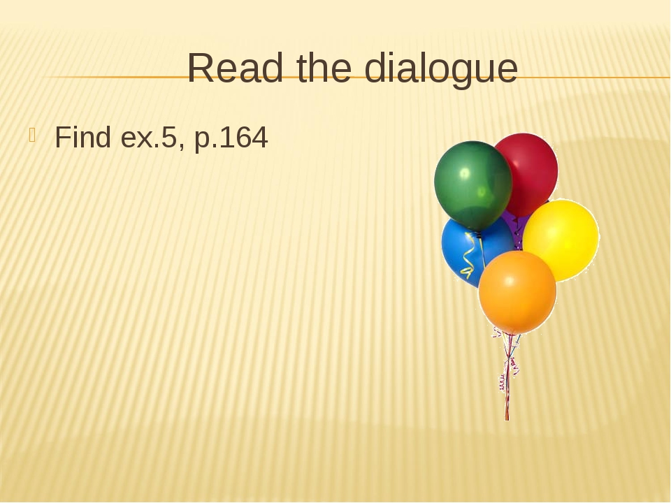 Read the dialogue Find ex.5, p.164
