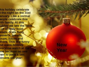 New Year This holiday celebrate at the night on the 31st January. Like a norm