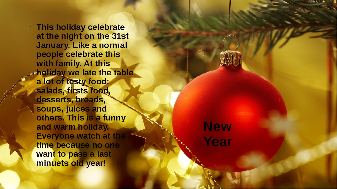 New Year This holiday celebrate at the night on the 31st January. Like a norm...