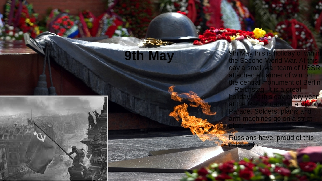 9th May 9th May this is holiday of win in the Second World War. At this day a...