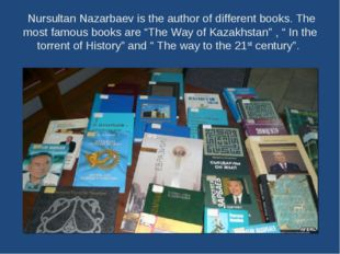 Nursultan Nazarbaev is the author of different books. The most famous books