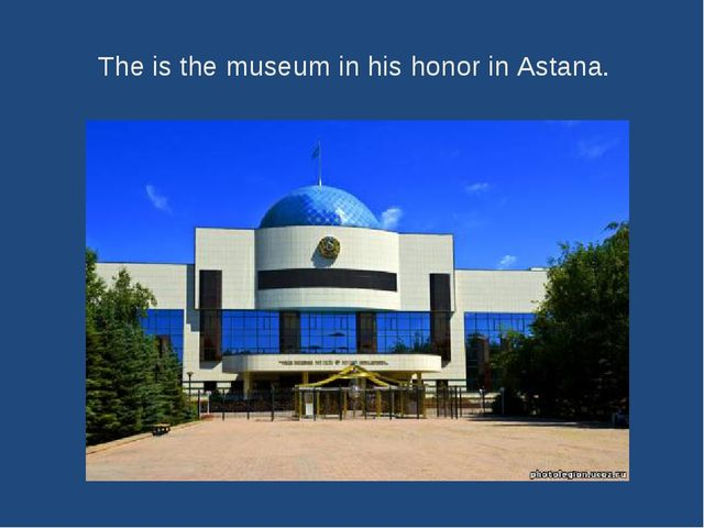 The is the museum in his honor in Astana.