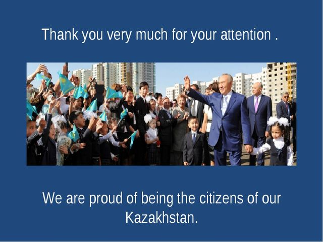 Thank you very much for your attention . We are proud of being the citizens o...