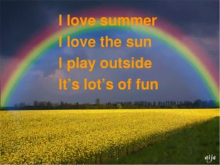 I love summer I love the sun I play outside It's lot's of fun