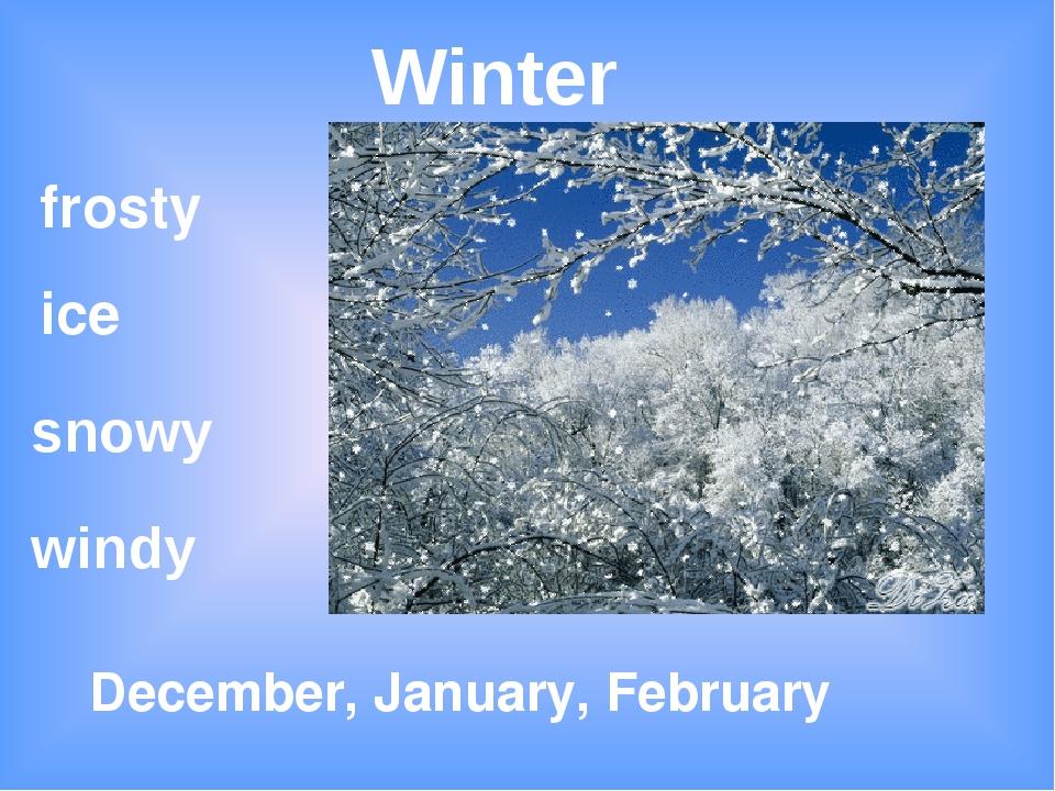 Winter windy snowy December, January, February frosty ice