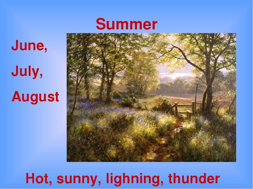 Summer Hot, sunny, lighning, thunder June, July, August