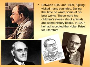 Between 1887 and 1899, Kipling visited many countries. During that time he wr