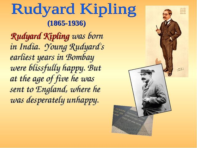 Rudyard Kipling was born in India. Young Rudyard's earliest years in Bombay...
