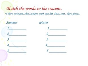 Match the words to the seasons. T-shirt, swimsuit, shirt, jumper, scarf, sun