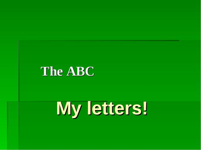 My letters! The ABC