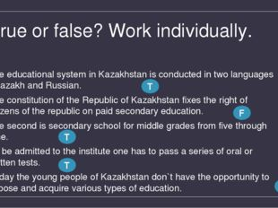 True or false? Work individually. The educational system in Kazakhstan is con