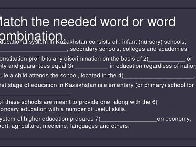 Match the needed word or word combination. The educational system in Kazakhst...