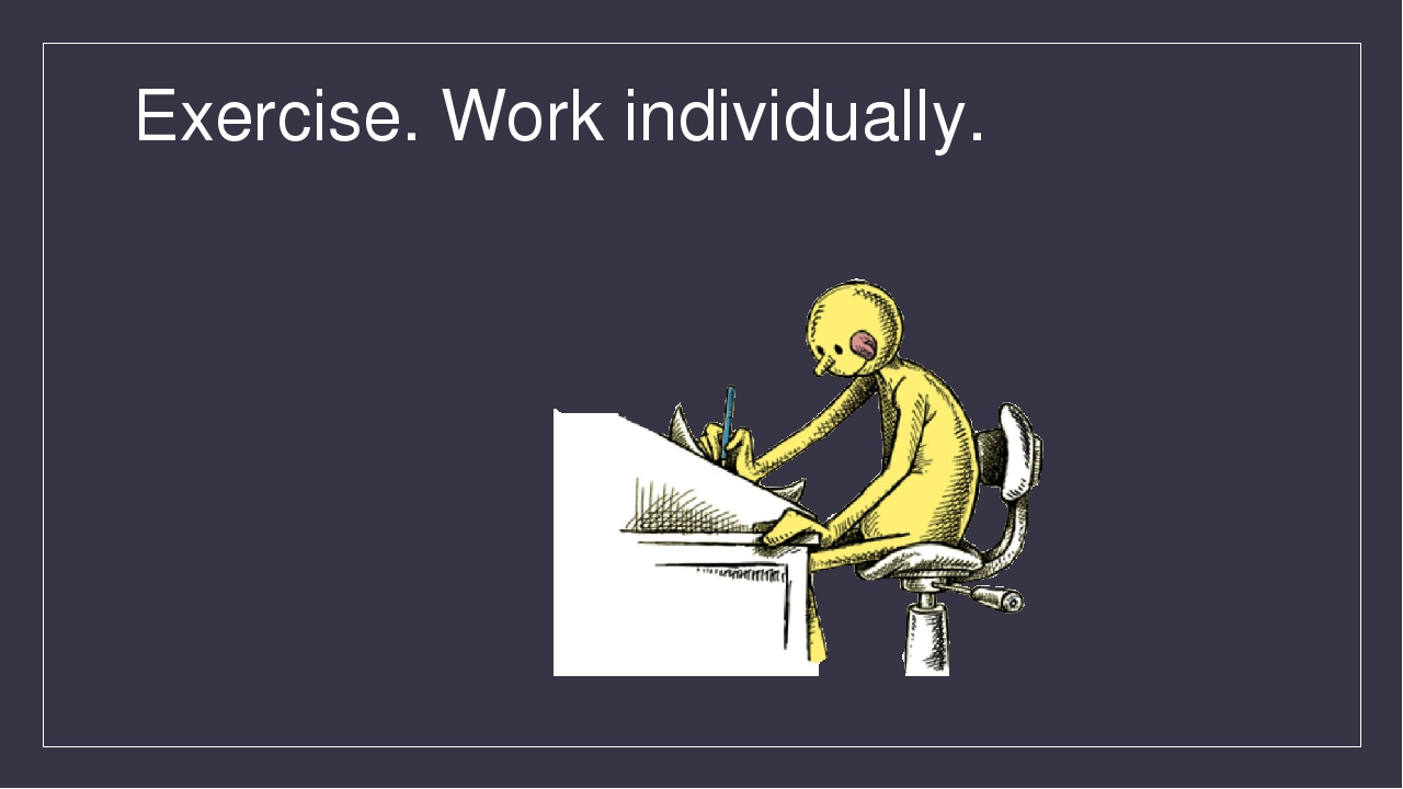 Exercise. Work individually.