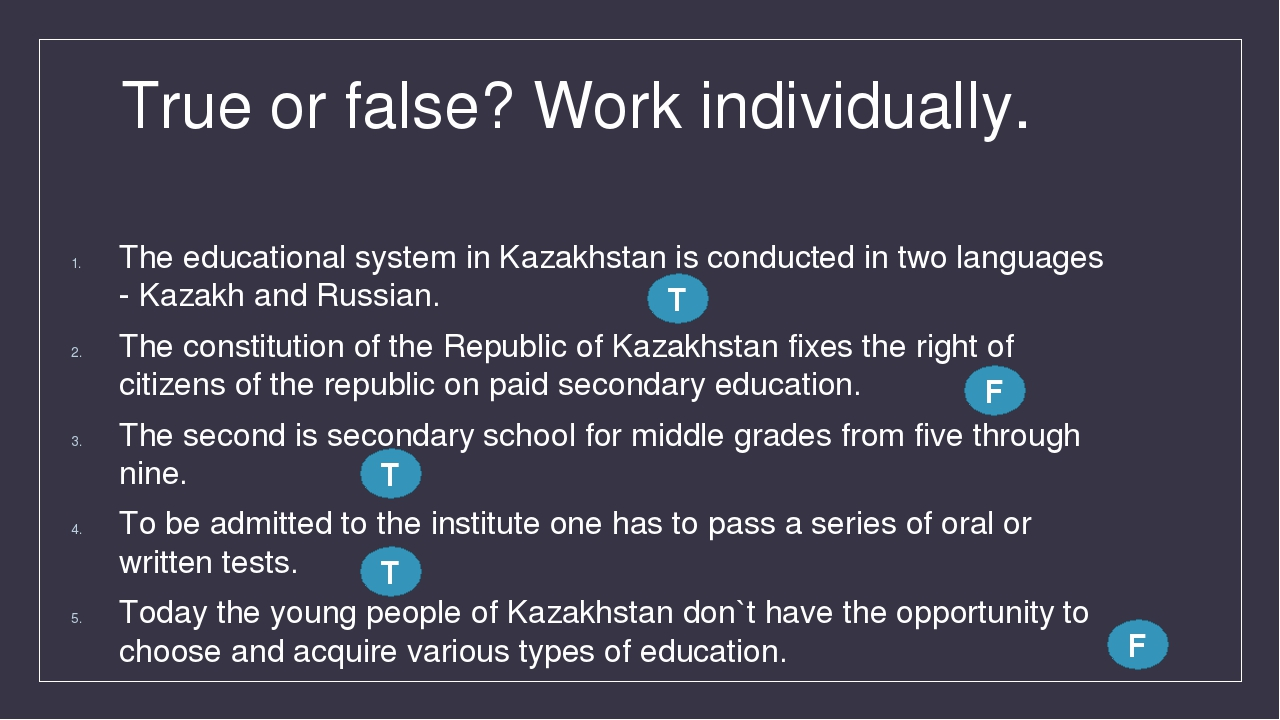 True or false? Work individually. The educational system in Kazakhstan is con...