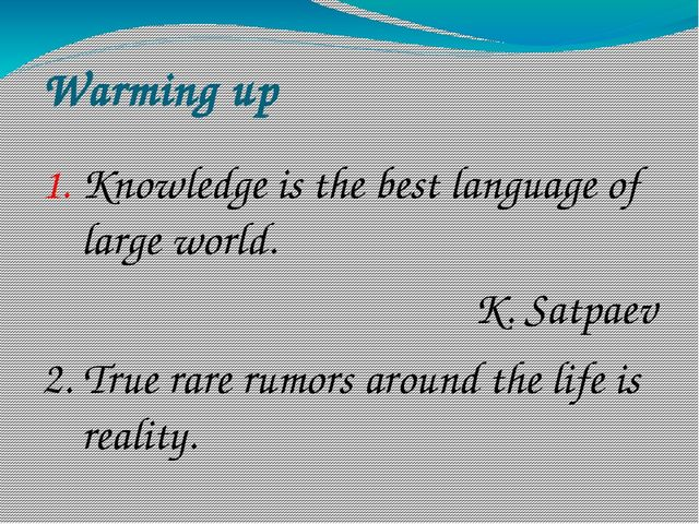 Warming up Knowledge is the best language of large world. K. Satpaev 2. True...
